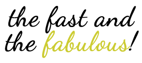 The Fast and the Fabulous